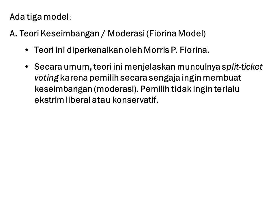 Ada tiga model : A. Teori Keseimbangan / Moderasi (Fiorina Model) Teori ini diperkenalkan oleh Morris P. Fiorina.