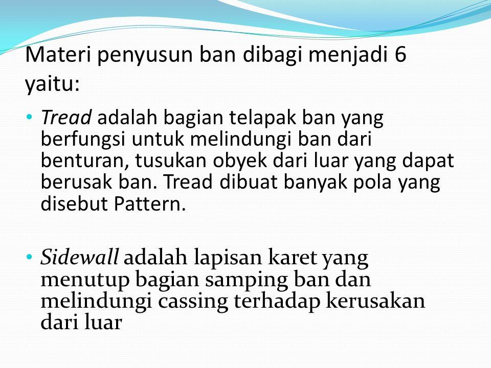 Materi penyusun ban dibagi menjadi 6 yaitu: