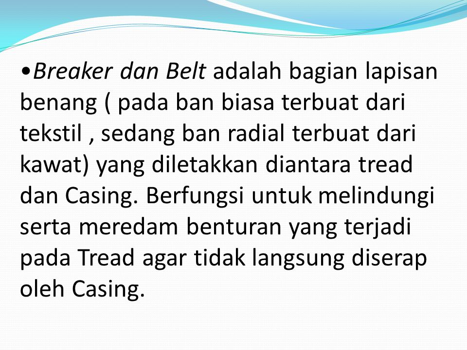 Breaker dan Belt adalah bagian lapisan benang ( pada ban biasa terbuat dari tekstil , sedang ban radial terbuat dari kawat) yang diletakkan diantara tread dan Casing.