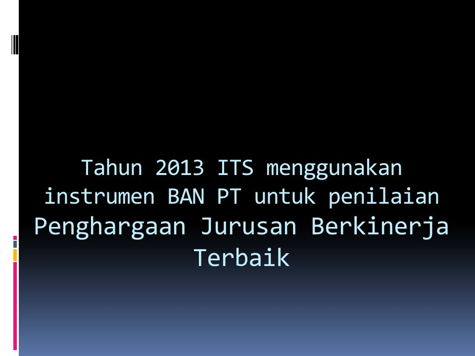 Tahun 2013 ITS menggunakan instrumen BAN PT untuk penilaian Penghargaan Jurusan Berkinerja Terbaik