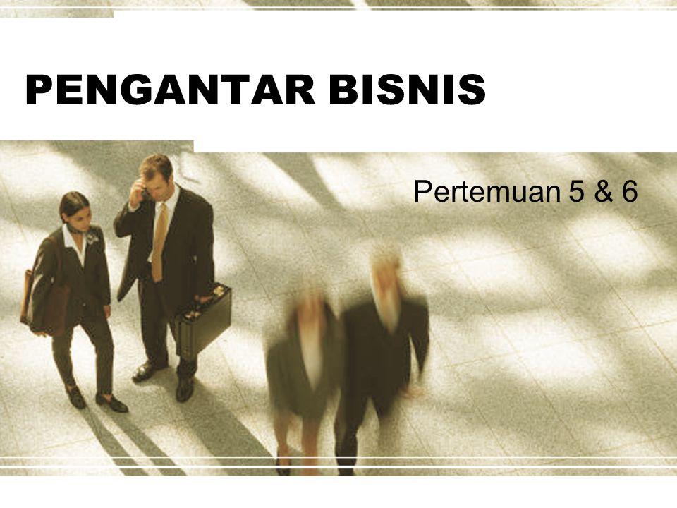PENGANTAR BISNIS Pertemuan 5 & 6