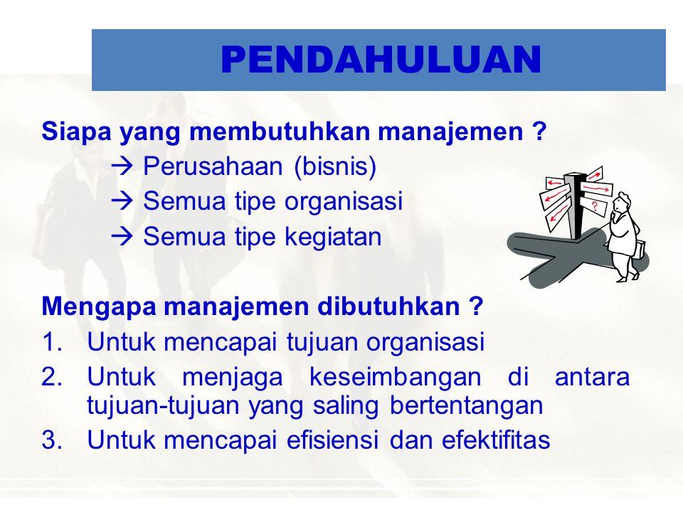 PENDAHULUAN Siapa yang membutuhkan manajemen  Perusahaan (bisnis)