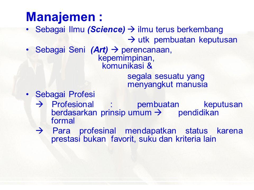 Manajemen : Sebagai Ilmu (Science)  ilmu terus berkembang