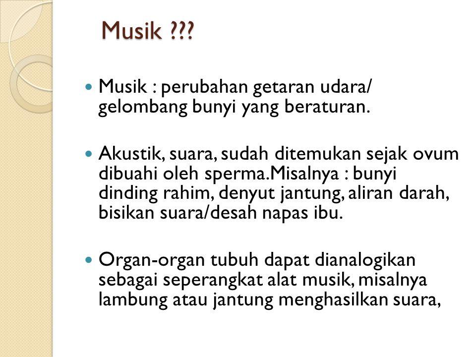 Musik Musik : perubahan getaran udara/ gelombang bunyi yang beraturan.