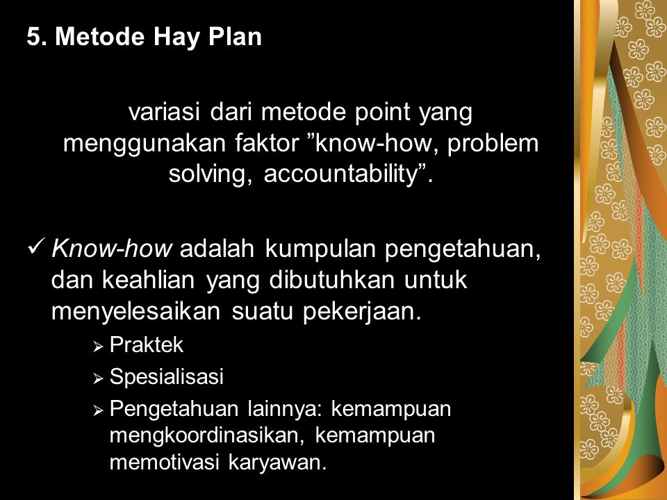 5. Metode Hay Plan variasi dari metode point yang menggunakan faktor know-how, problem solving, accountability .