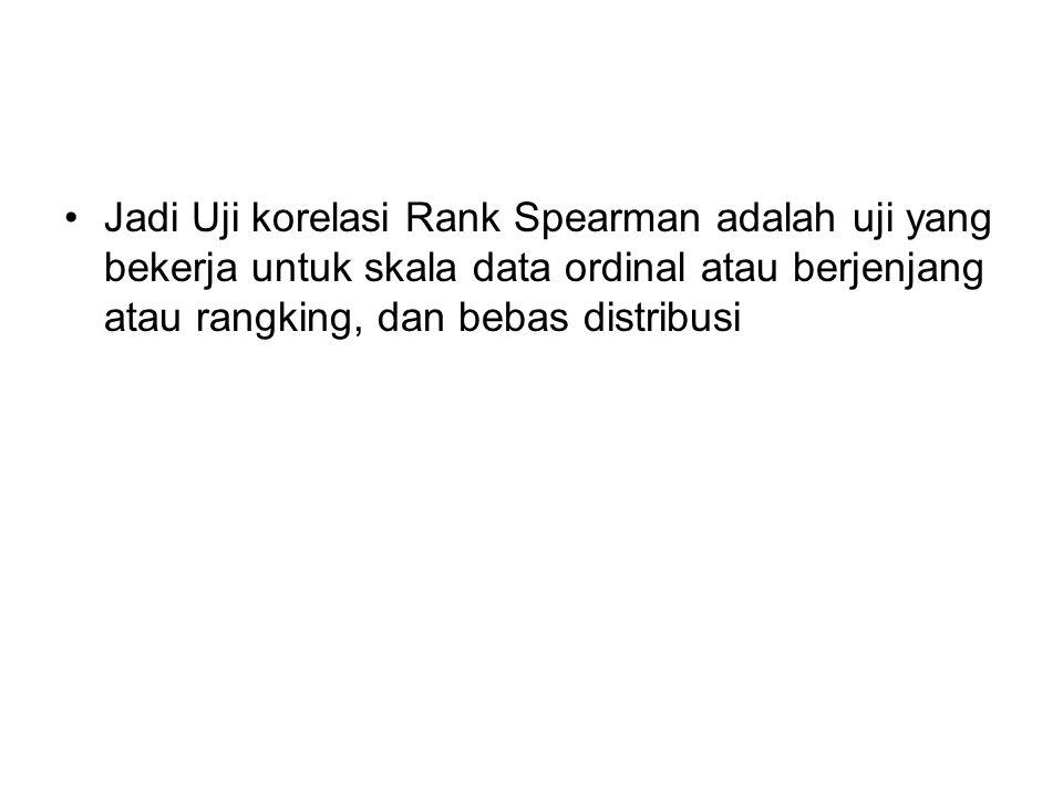 Jadi Uji korelasi Rank Spearman adalah uji yang bekerja untuk skala data ordinal atau berjenjang atau rangking, dan bebas distribusi