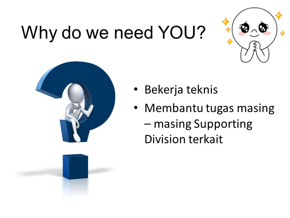 Why do we need YOU Bekerja teknis