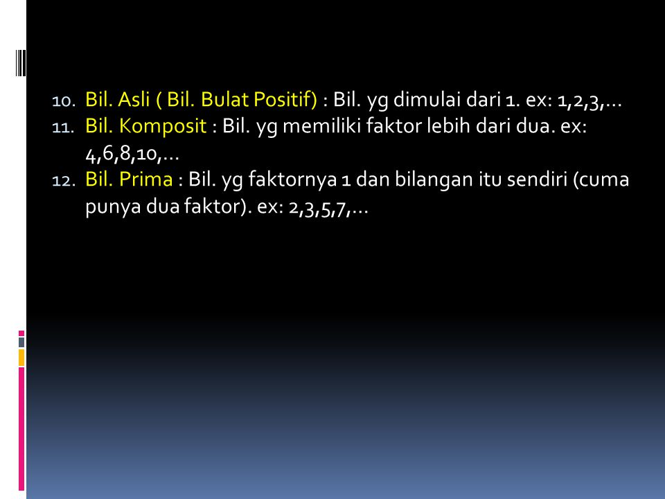 Bil. Asli ( Bil. Bulat Positif) : Bil. yg dimulai dari 1. ex: 1,2,3,…