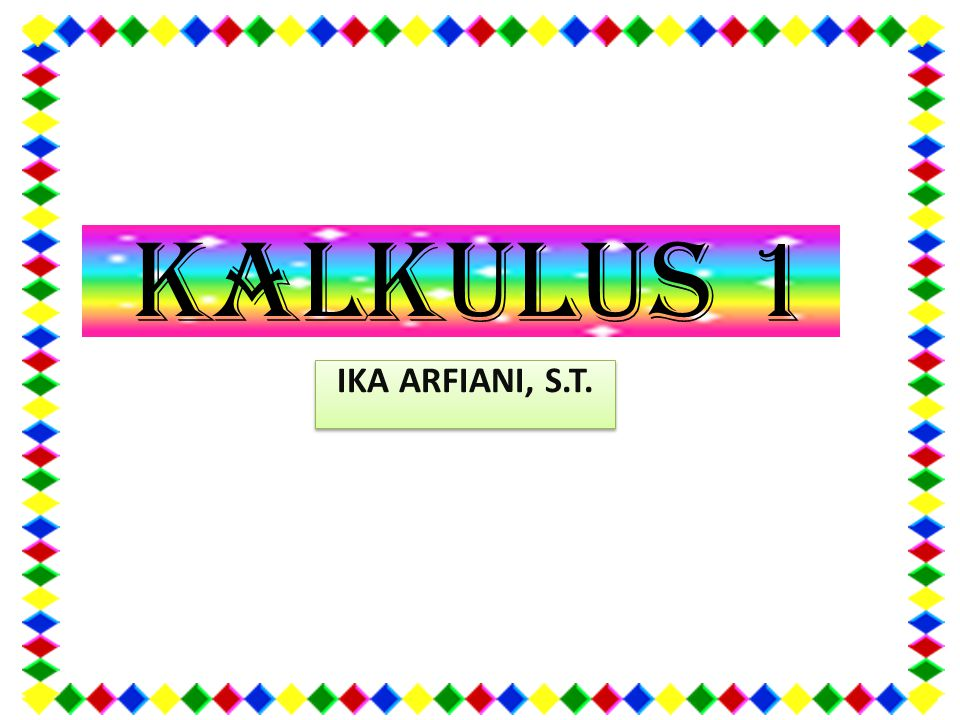 KALKULUS 1 IKA ARFIANI, S.T.