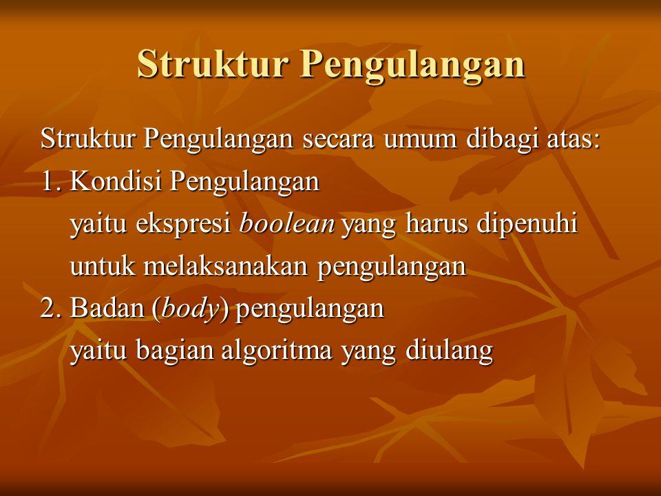 Struktur Pengulangan Struktur Pengulangan secara umum dibagi atas: