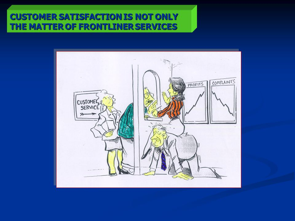 CUSTOMER SATISFACTION IS NOT ONLY THE MATTER OF FRONTLINER SERVICES
