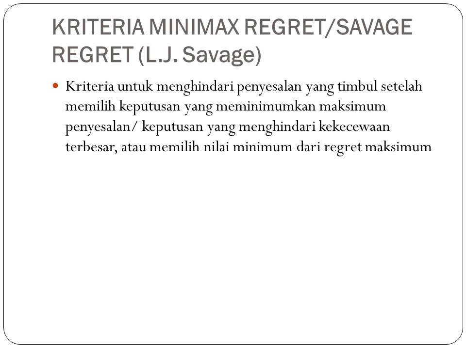 KRITERIA MINIMAX REGRET/SAVAGE REGRET (L.J. Savage)