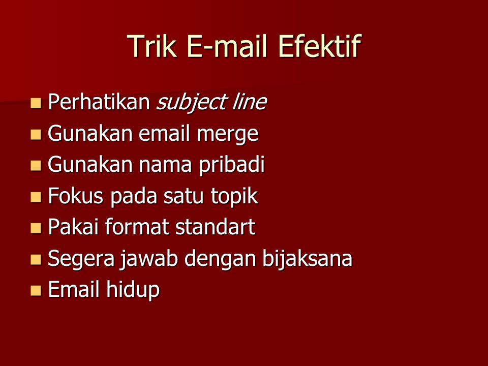 Trik E-mail Efektif Perhatikan subject line Gunakan email merge