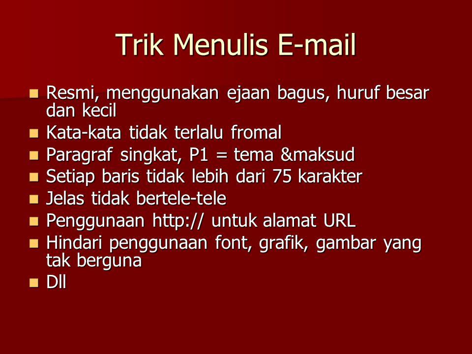 Trik Menulis E-mail Resmi, menggunakan ejaan bagus, huruf besar dan kecil. Kata-kata tidak terlalu fromal.