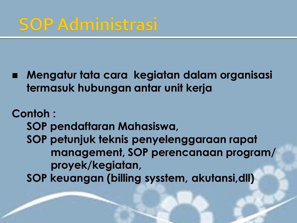 SOP Administrasi Mengatur tata cara kegiatan dalam organisasi termasuk hubungan antar unit kerja. Contoh :