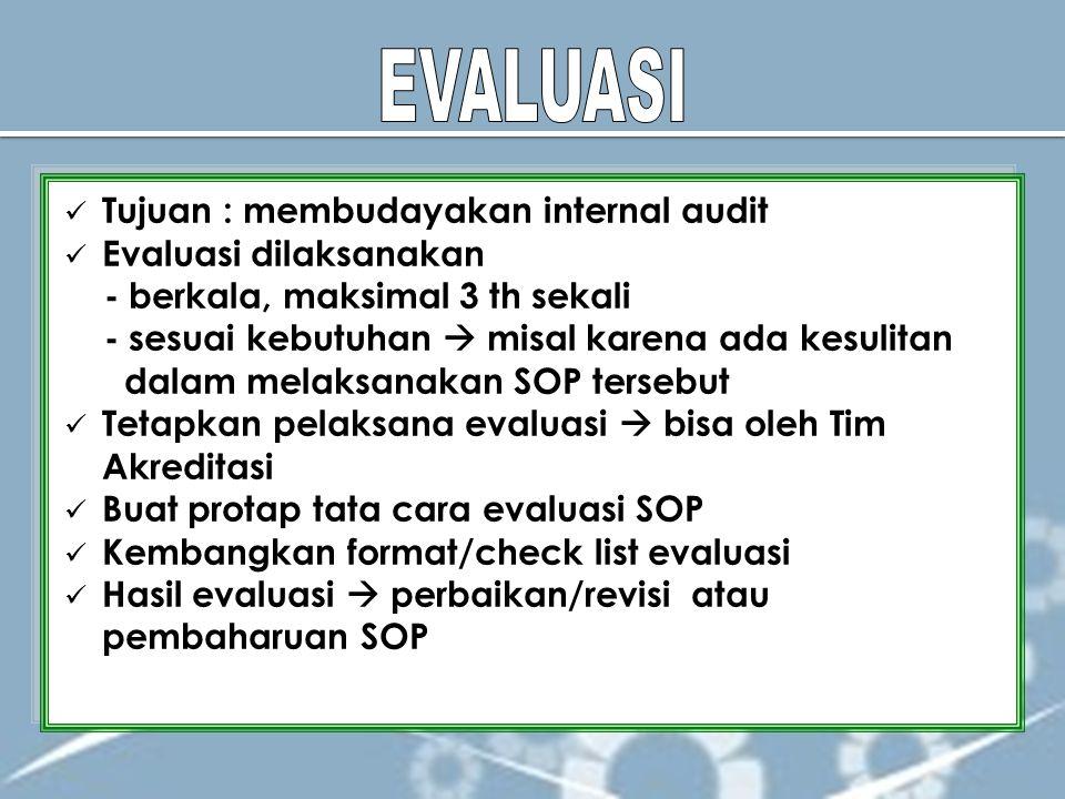 EVALUASI Tujuan : membudayakan internal audit Evaluasi dilaksanakan