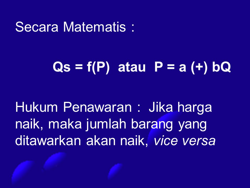 Secara Matematis : Qs = f(P) atau P = a (+) bQ.