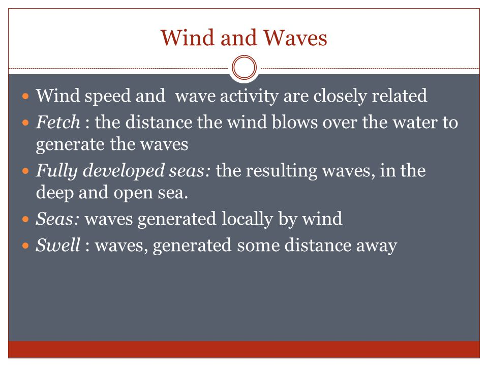 Wind and Waves Wind speed and wave activity are closely related