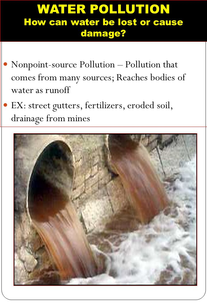 WATER POLLUTION How can water be lost or cause damage