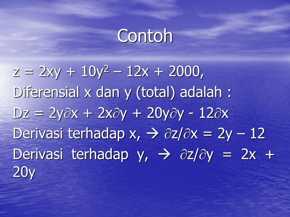 Contoh z = 2xy + 10y2 – 12x + 2000, Diferensial x dan y (total) adalah : Dz = 2yx + 2xy + 20yy - 12x.