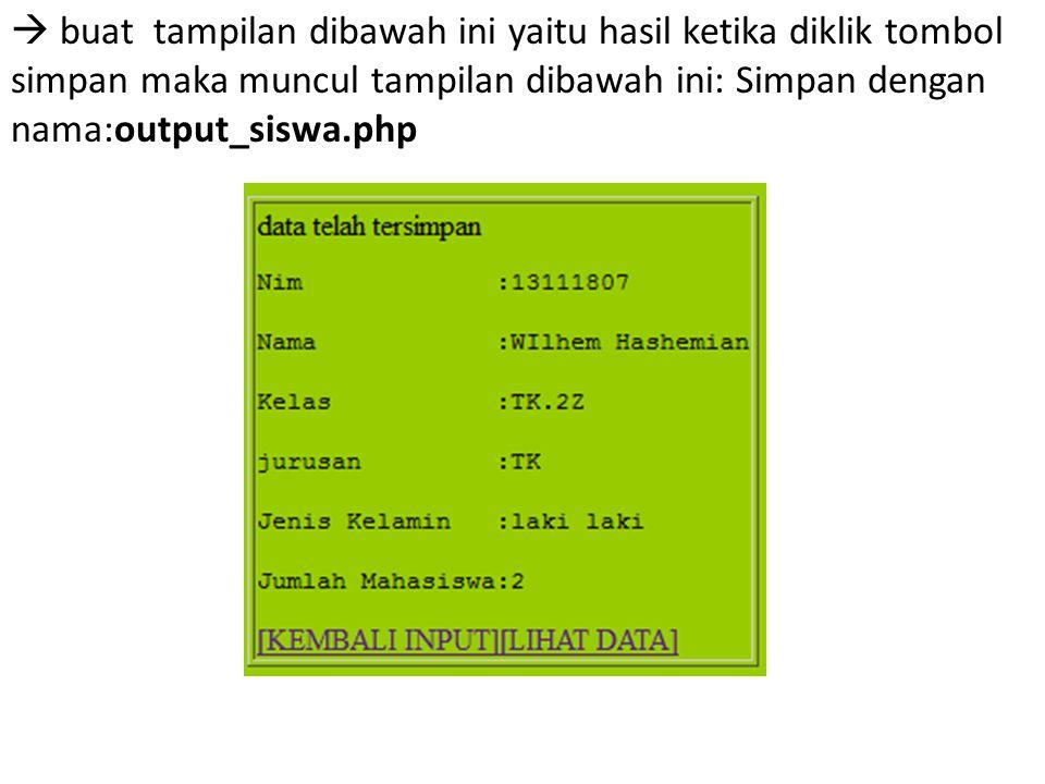  buat tampilan dibawah ini yaitu hasil ketika diklik tombol simpan maka muncul tampilan dibawah ini: Simpan dengan nama:output_siswa.php