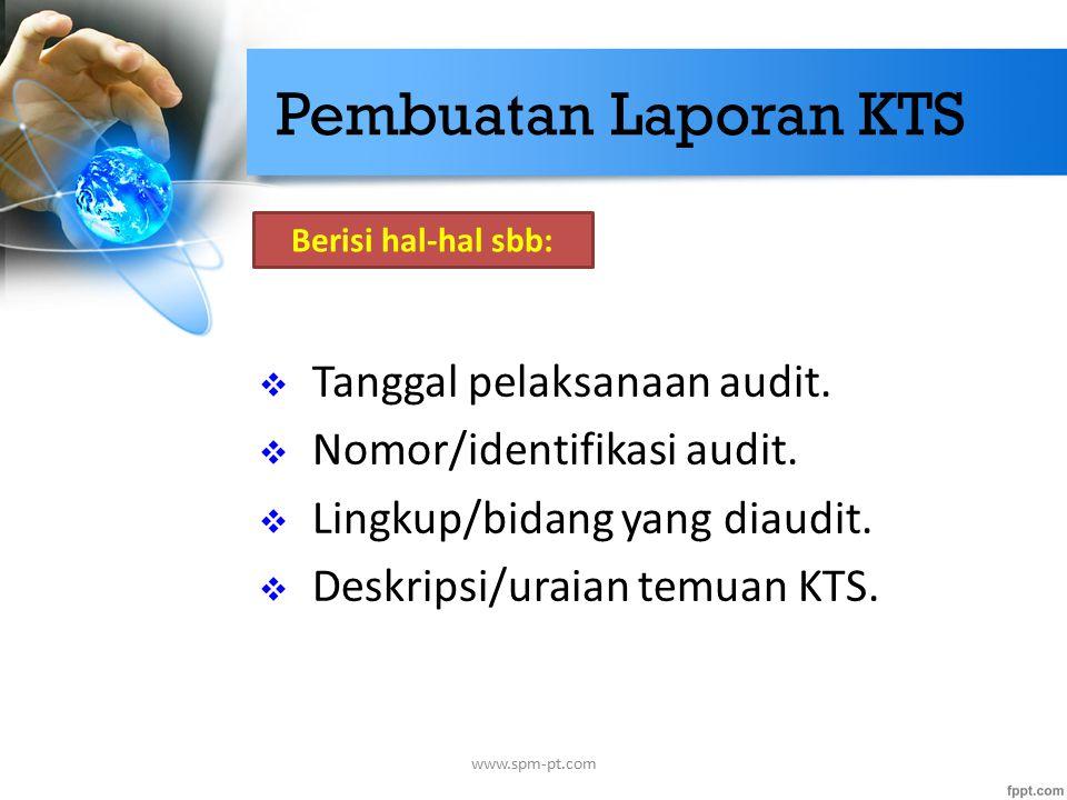 Pembuatan Laporan KTS Tanggal pelaksanaan audit.