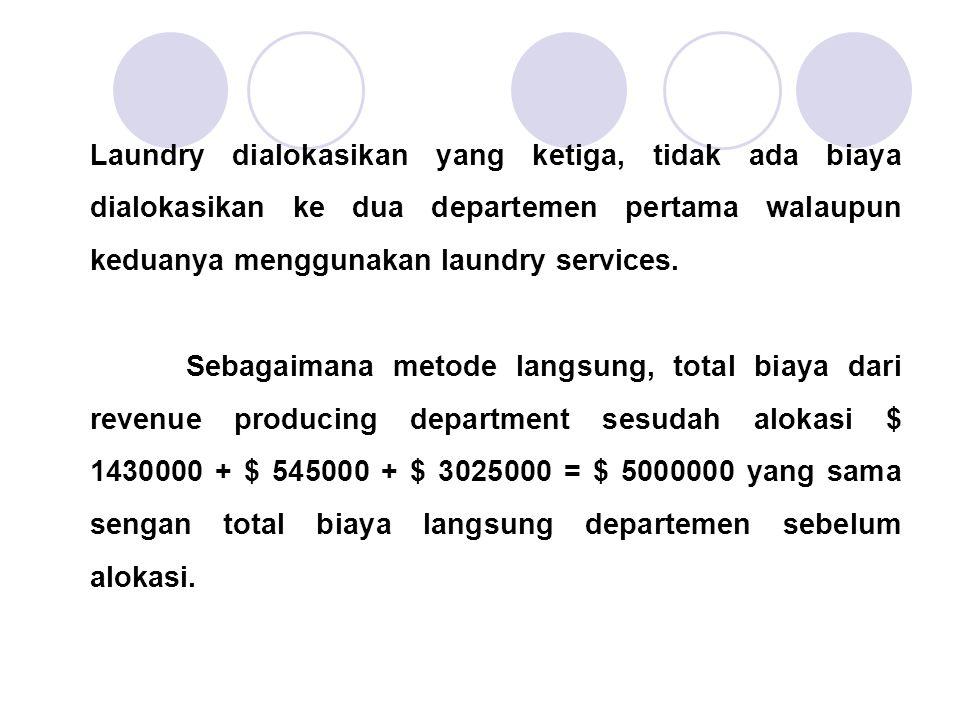 Laundry dialokasikan yang ketiga, tidak ada biaya dialokasikan ke dua departemen pertama walaupun keduanya menggunakan laundry services.
