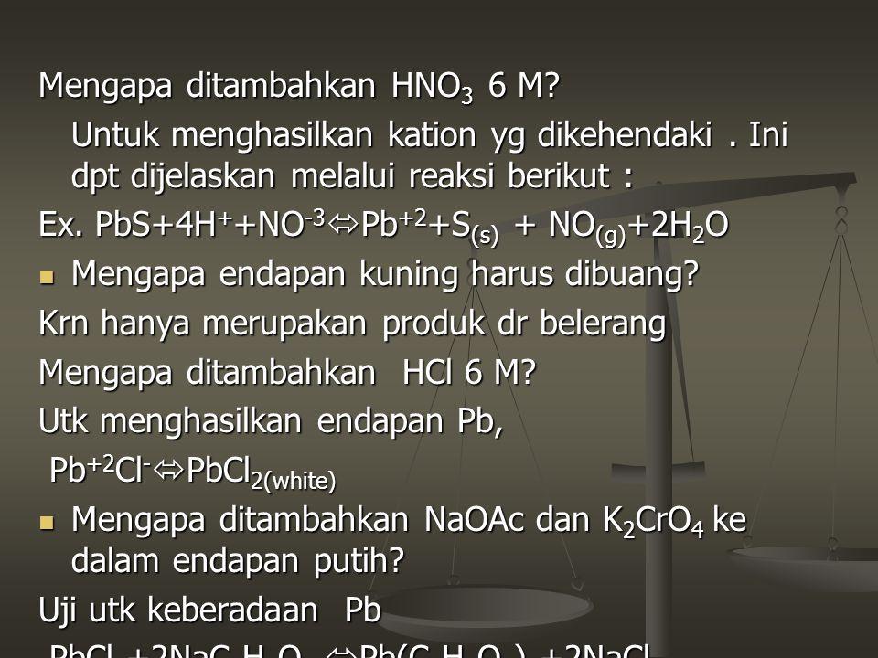 Mengapa ditambahkan HNO3 6 M