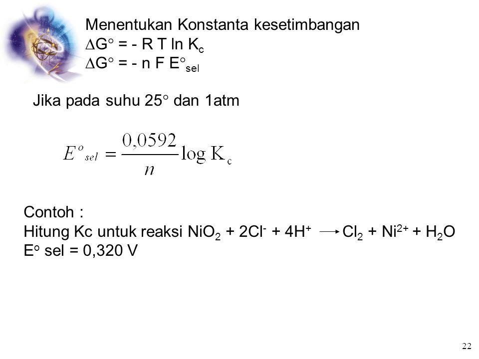 Menentukan Konstanta kesetimbangan G = - R T ln Kc G = - n F Esel