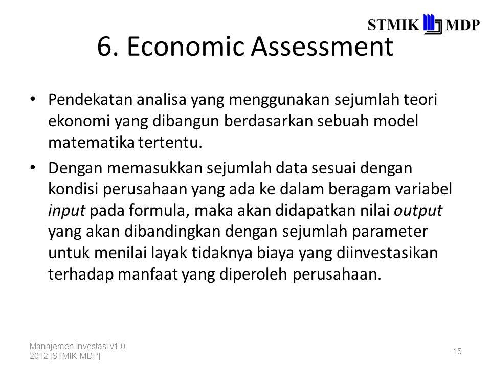 6. Economic Assessment Pendekatan analisa yang menggunakan sejumlah teori ekonomi yang dibangun berdasarkan sebuah model matematika tertentu.