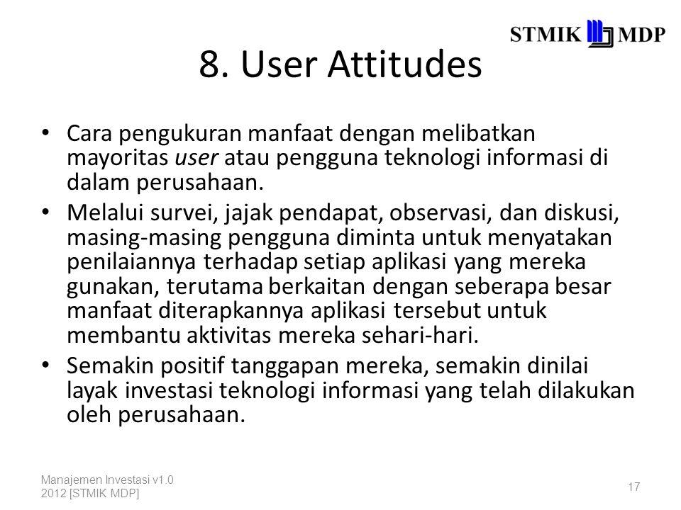 8. User Attitudes Cara pengukuran manfaat dengan melibatkan mayoritas user atau pengguna teknologi informasi di dalam perusahaan.