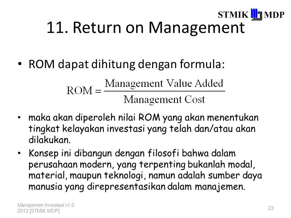 11. Return on Management ROM dapat dihitung dengan formula: