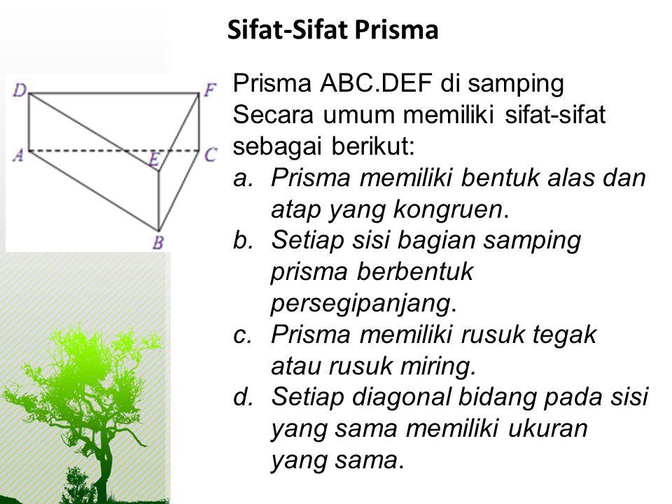 Sifat-Sifat Prisma Prisma ABC.DEF di samping Secara umum memiliki sifat-sifat sebagai berikut: Prisma memiliki bentuk alas dan atap yang kongruen.