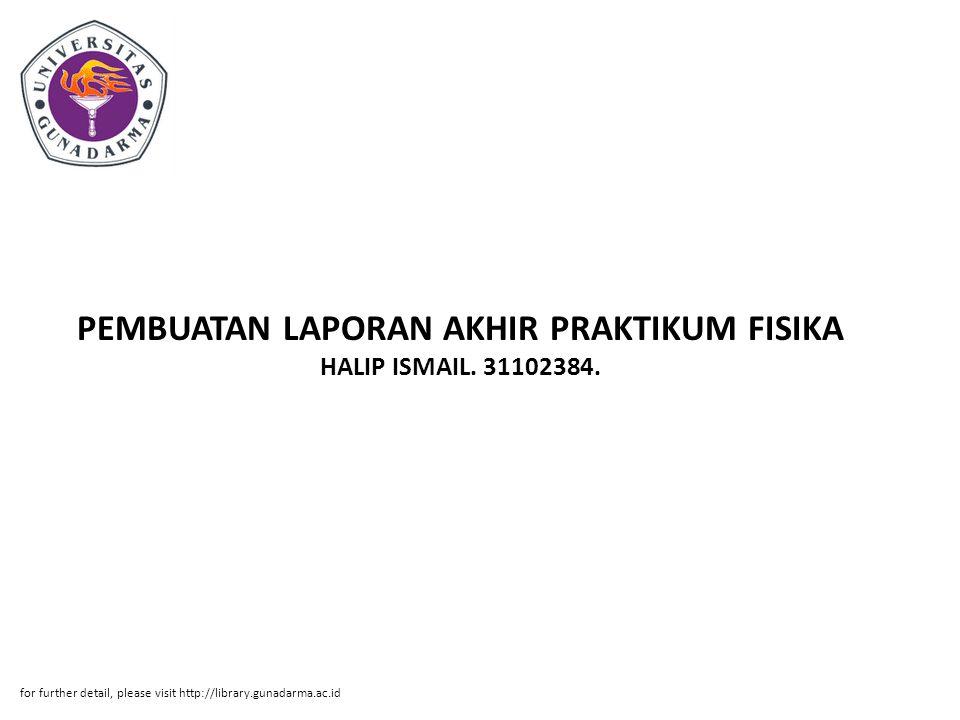 PEMBUATAN LAPORAN AKHIR PRAKTIKUM FISIKA HALIP ISMAIL. 31102384.