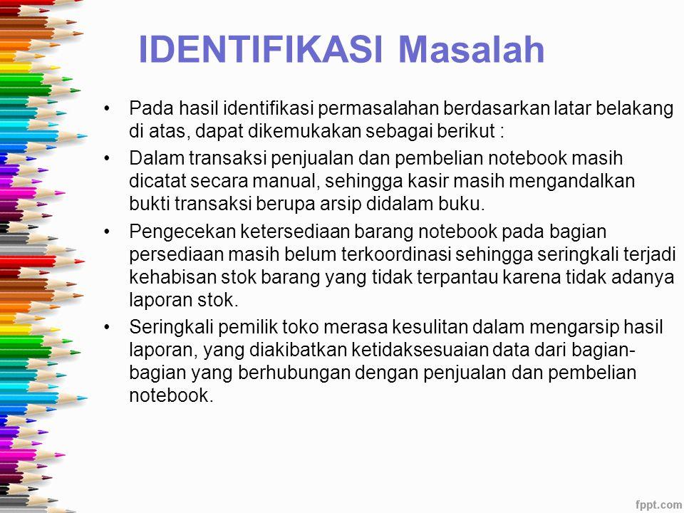 IDENTIFIKASI Masalah Pada hasil identifikasi permasalahan berdasarkan latar belakang di atas, dapat dikemukakan sebagai berikut :