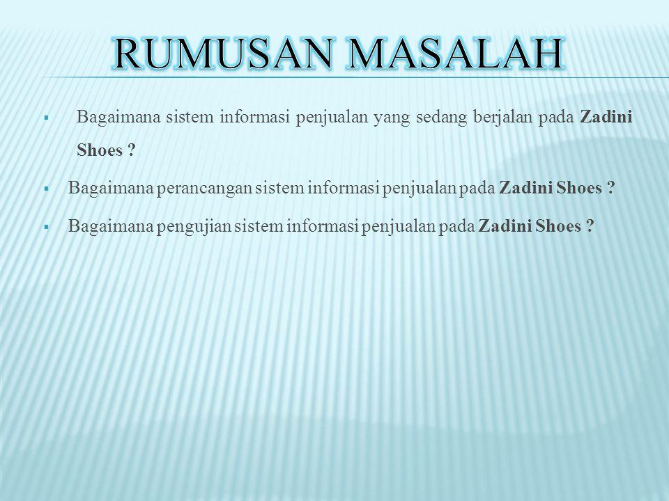 Rumusan Masalah Bagaimana sistem informasi penjualan yang sedang berjalan pada Zadini Shoes