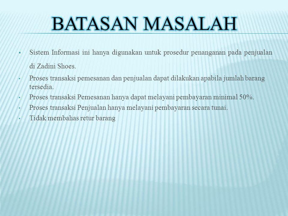 Batasan Masalah Sistem Informasi ini hanya digunakan untuk prosedur penanganan pada penjualan di Zadini Shoes.