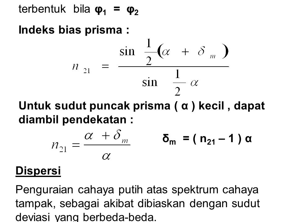 terbentuk bila φ1 = φ2 Indeks bias prisma : Untuk sudut puncak prisma ( α ) kecil , dapat. diambil pendekatan :