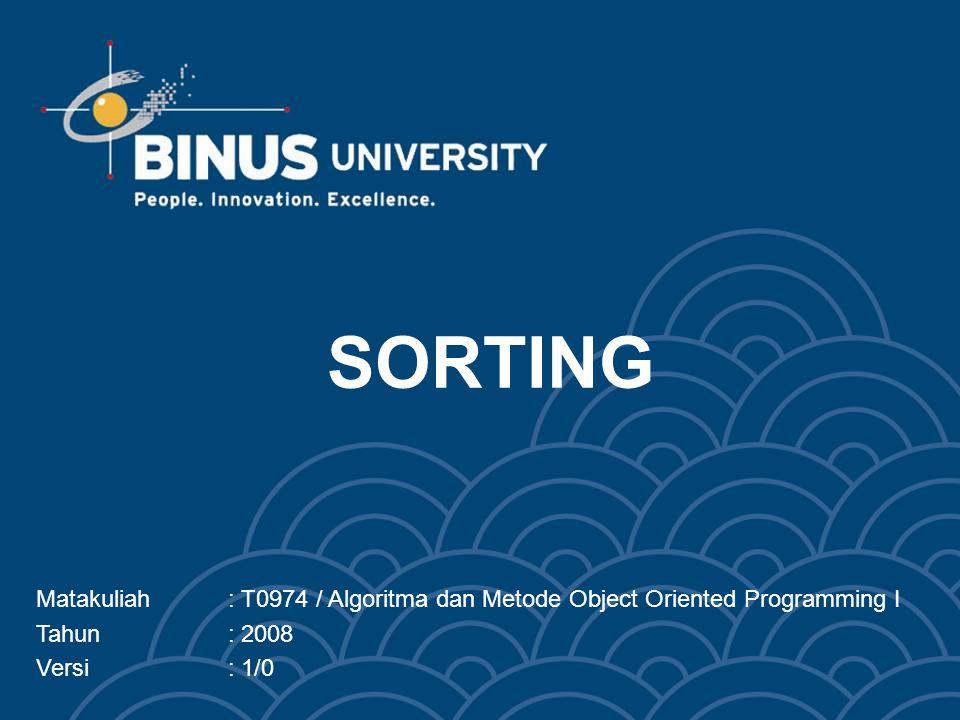 SORTING Matakuliah : T0974 / Algoritma dan Metode Object Oriented Programming I.