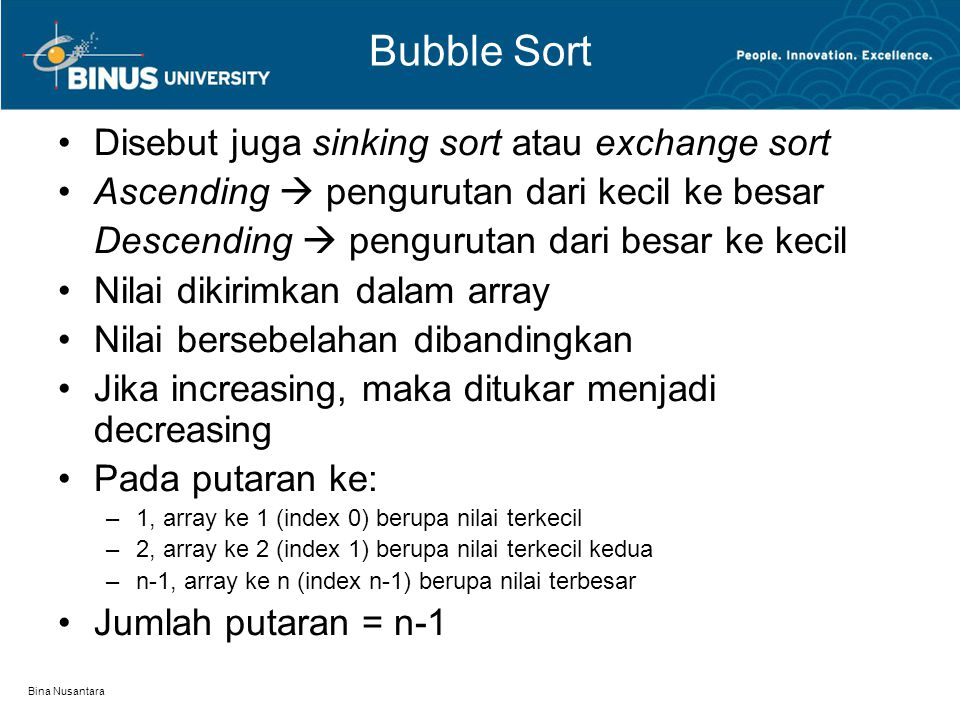 Bubble Sort Disebut juga sinking sort atau exchange sort