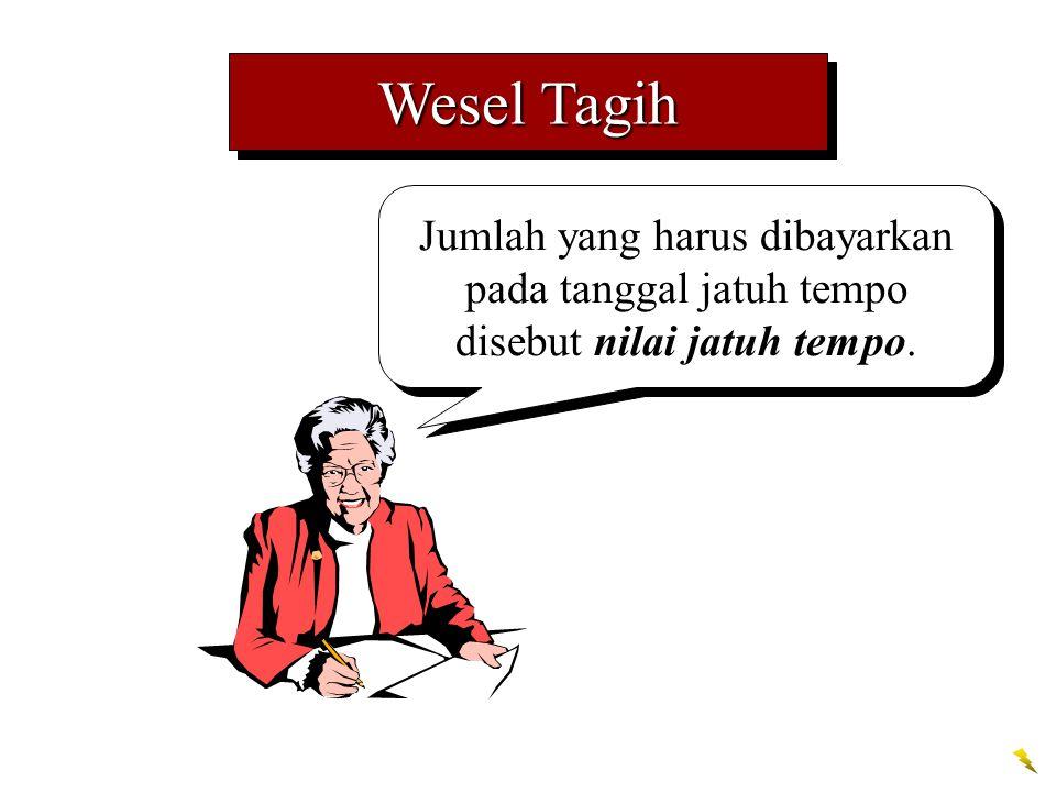 Wesel Tagih Jumlah yang harus dibayarkan pada tanggal jatuh tempo disebut nilai jatuh tempo.