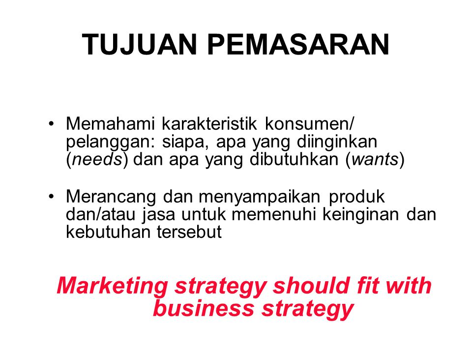Marketing strategy should fit with business strategy