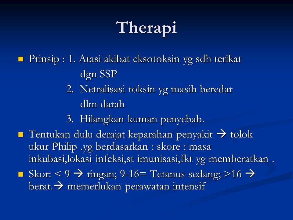 Therapi Prinsip : 1. Atasi akibat eksotoksin yg sdh terikat dgn SSP