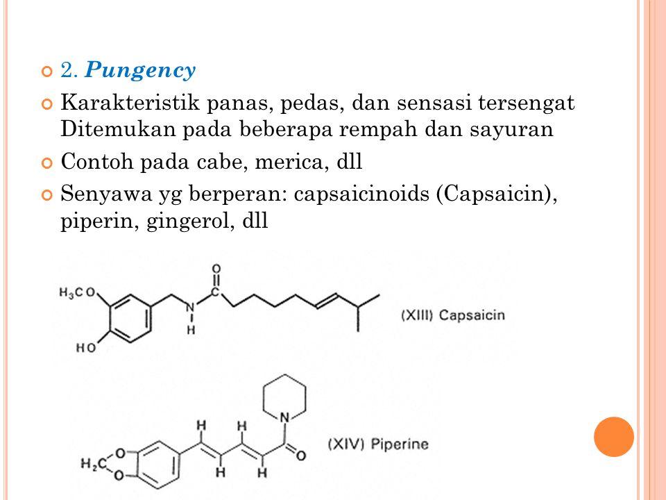 2. Pungency Karakteristik panas, pedas, dan sensasi tersengat Ditemukan pada beberapa rempah dan sayuran.