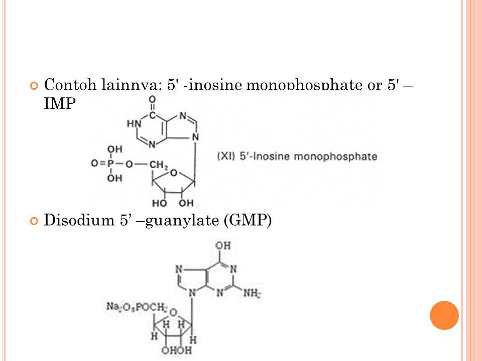 Contoh lainnya: 5 -inosine monophosphate or 5 – IMP