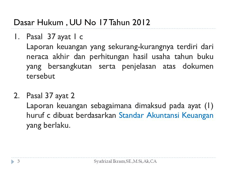 Dasar Hukum , UU No 17 Tahun 2012 1. Pasal 37 ayat 1 c