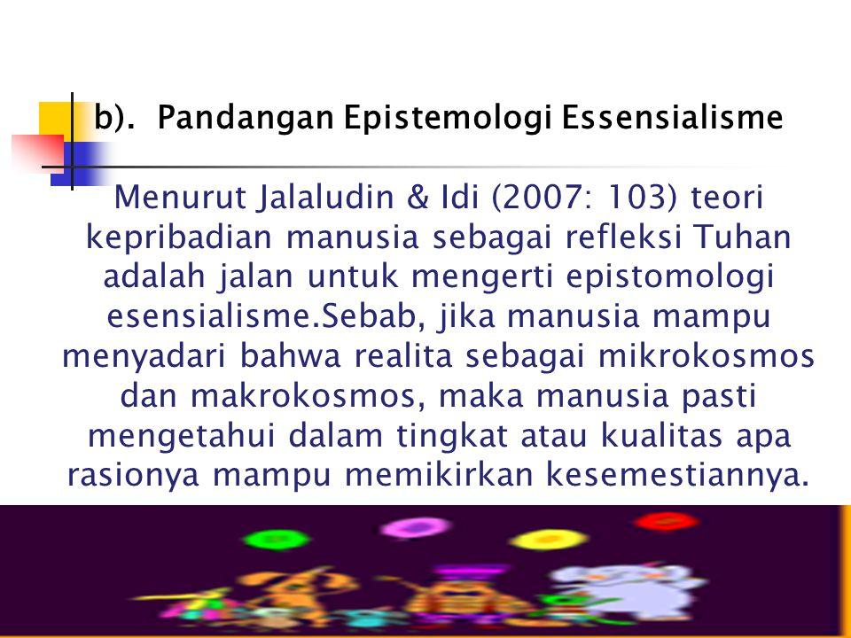 b). Pandangan Epistemologi Essensialisme