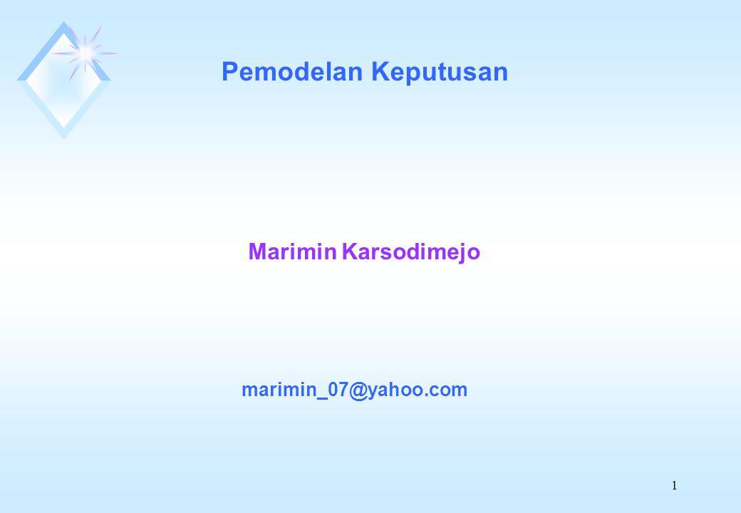 Pemodelan Keputusan Marimin Karsodimejo marimin_07@yahoo.com