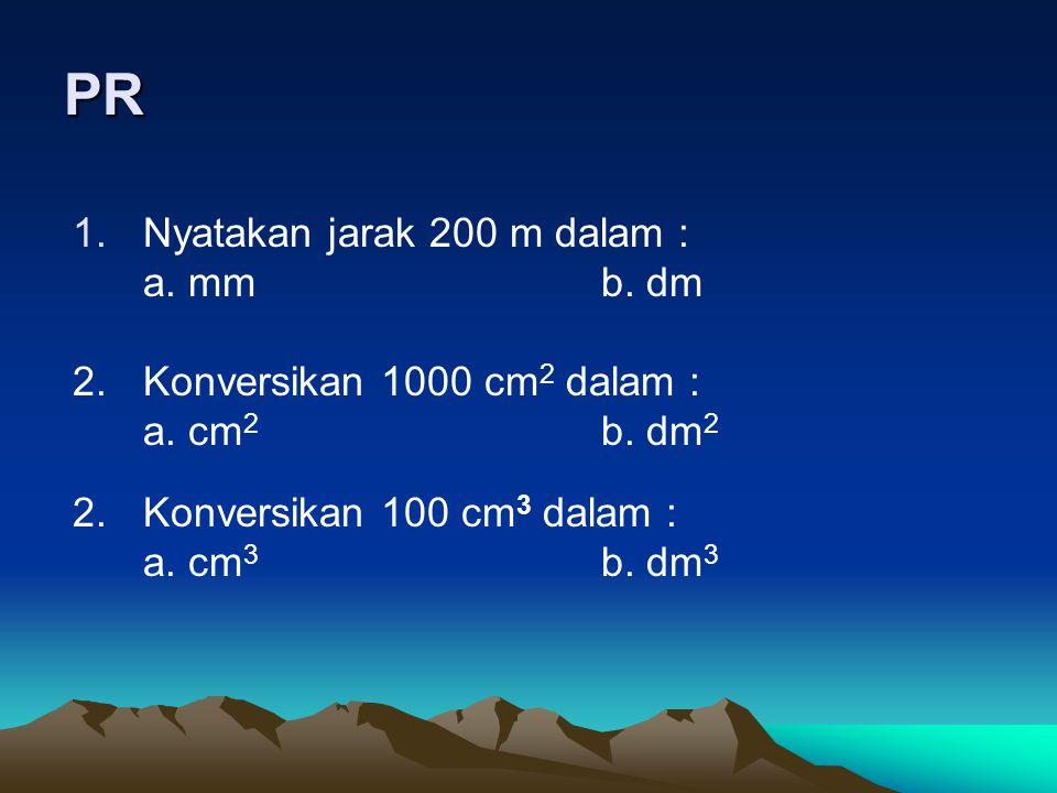 PR Nyatakan jarak 200 m dalam : a. mm b. dm
