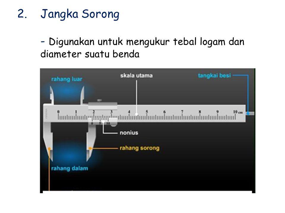 2. Jangka Sorong - Digunakan untuk mengukur tebal logam dan diameter suatu benda